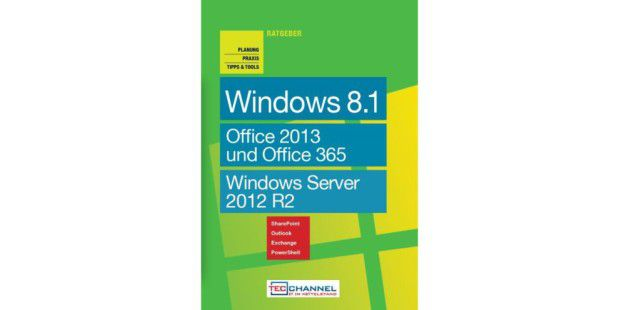 Windows 8.1, Office 2013 und Windows Server 2012 R2 - der Praxisratgeber